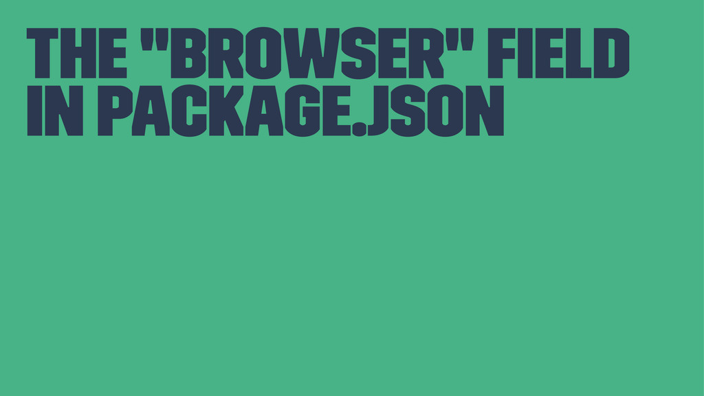 """the """"browser"""" field in package.json"""