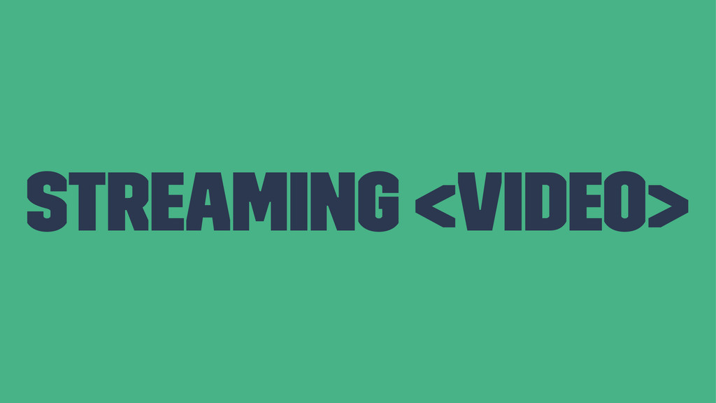 Streaming <video>