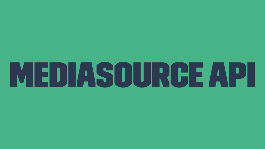 MediaSource API
