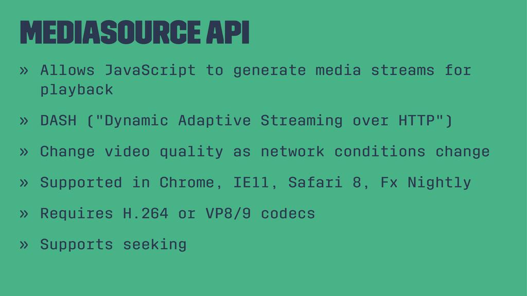 MediaSource API » Allows JavaScript to generate...