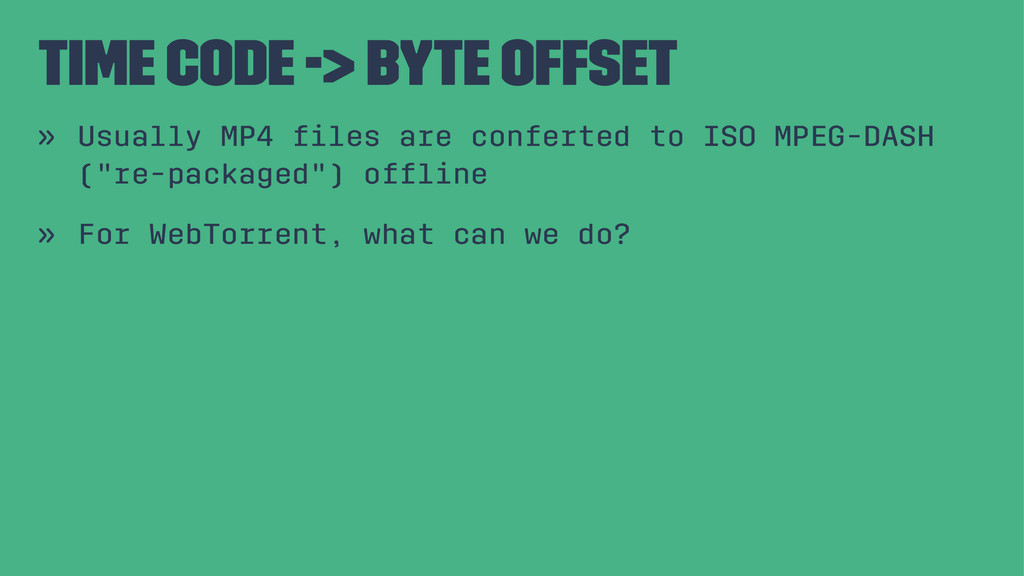 time code -> byte offset » Usually MP4 files are...