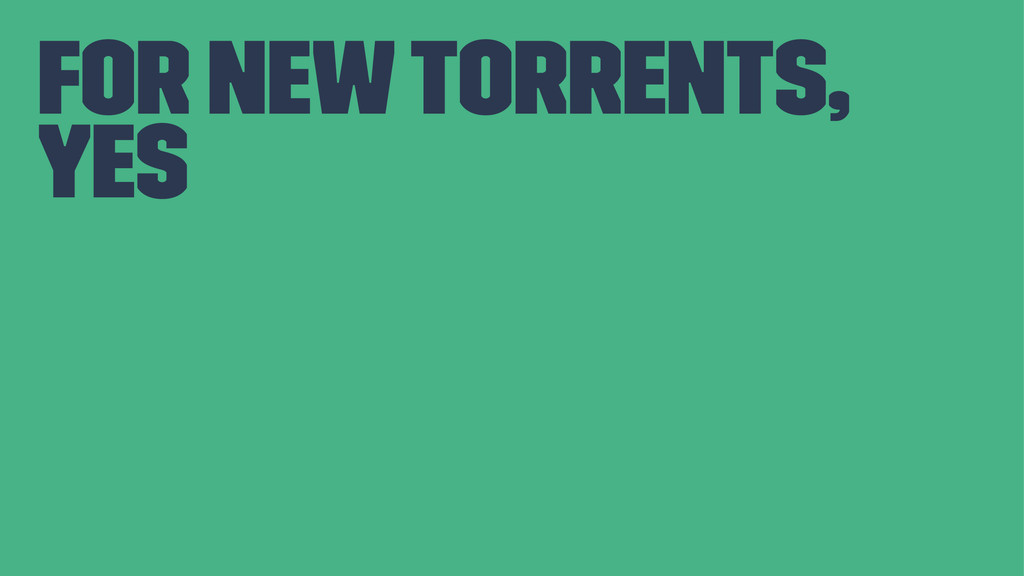 for new torrents, yes