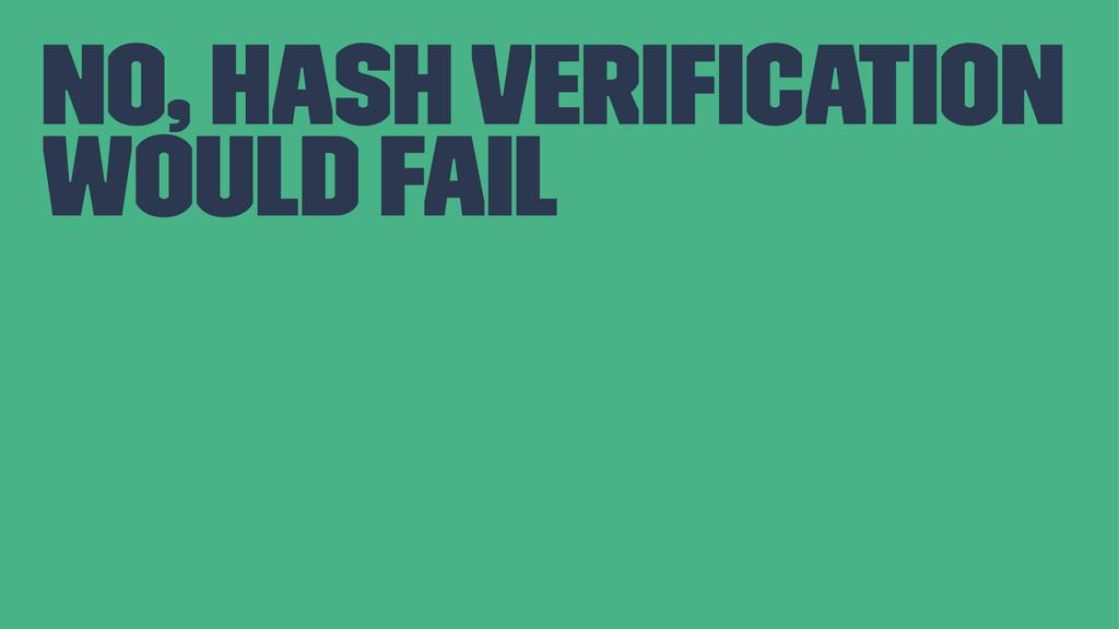no, hash verification would fail