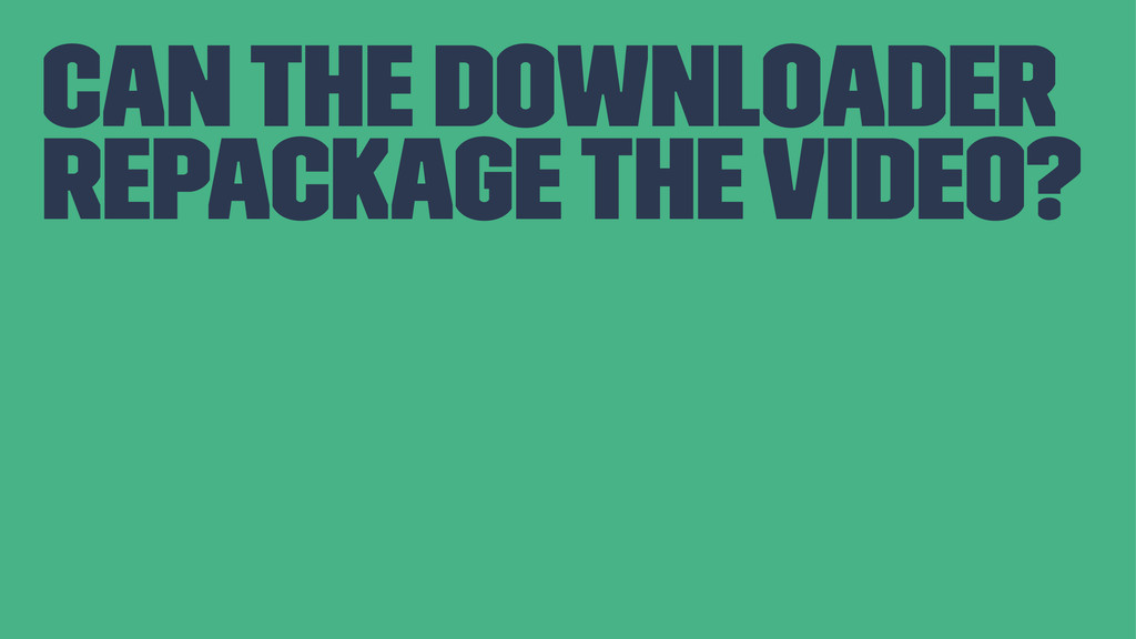 can the downloader repackage the video?