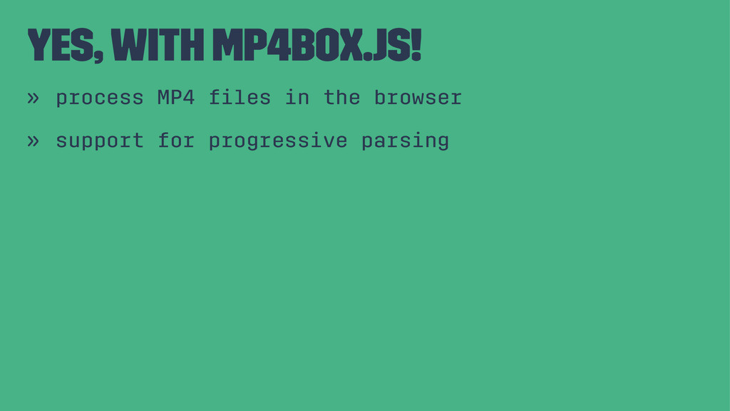 yes, with mp4box.js! » process MP4 files in the ...