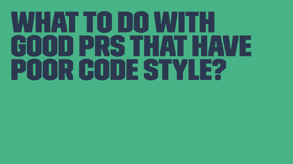 What to do with good PRs that have poor code st...