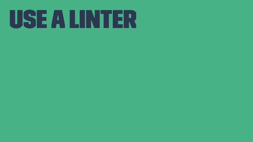 use a linter