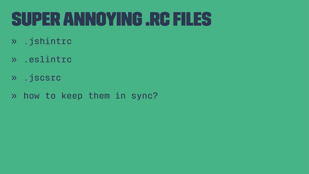 super annoying .rc files » .jshintrc » .eslintrc...