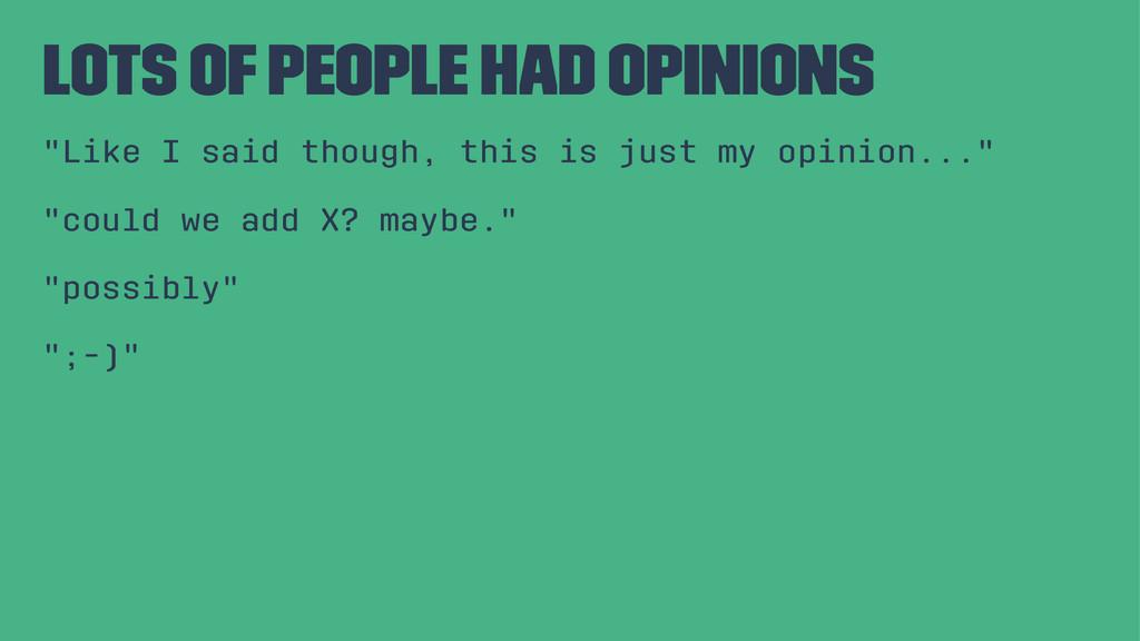 "lots of people had opinions ""Like I said though..."