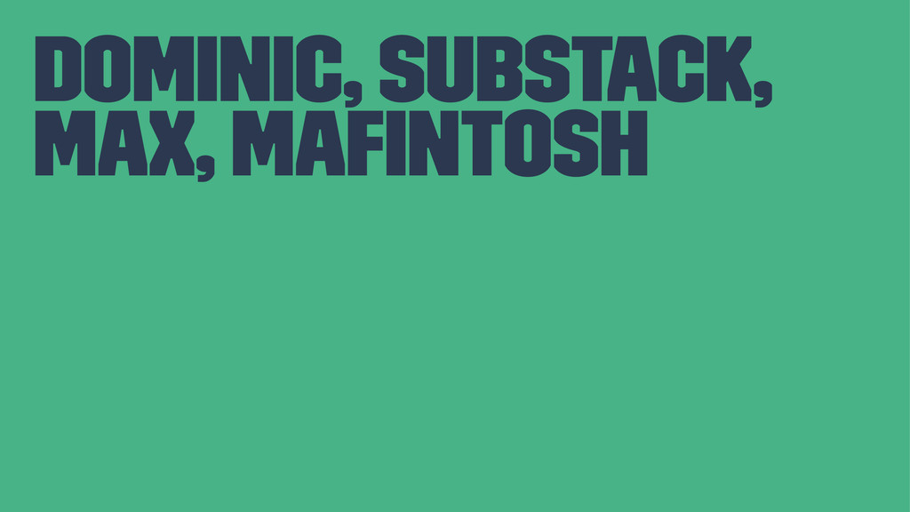 dominic, substack, max, mafintosh