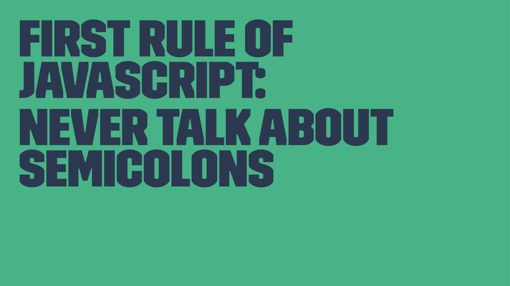 first rule of javascript: never talk about semic...