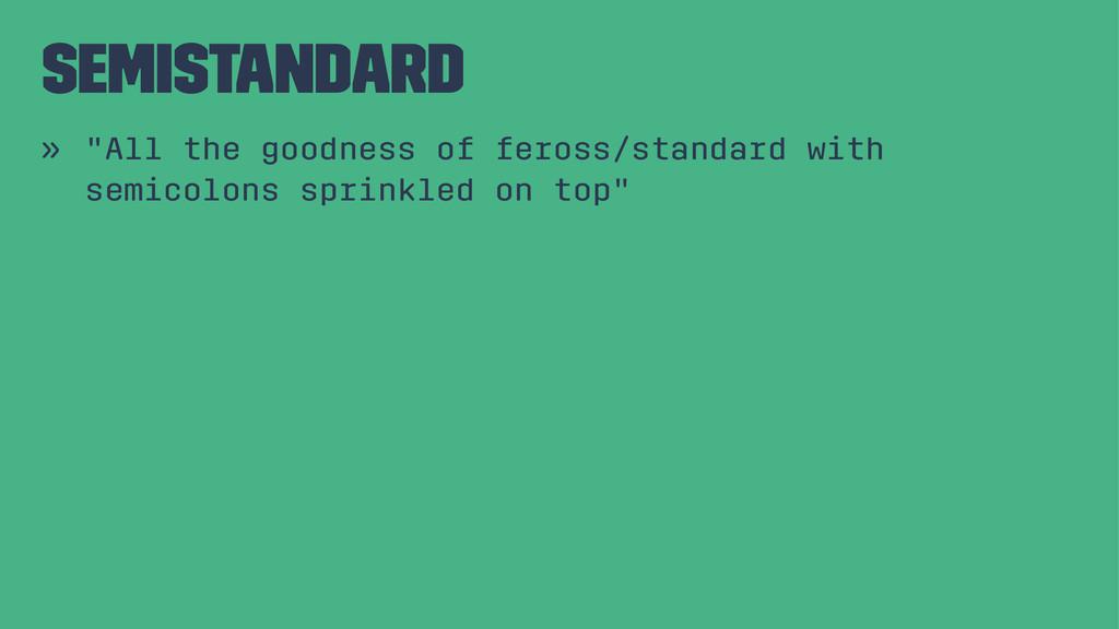 "semistandard » ""All the goodness of feross/stan..."