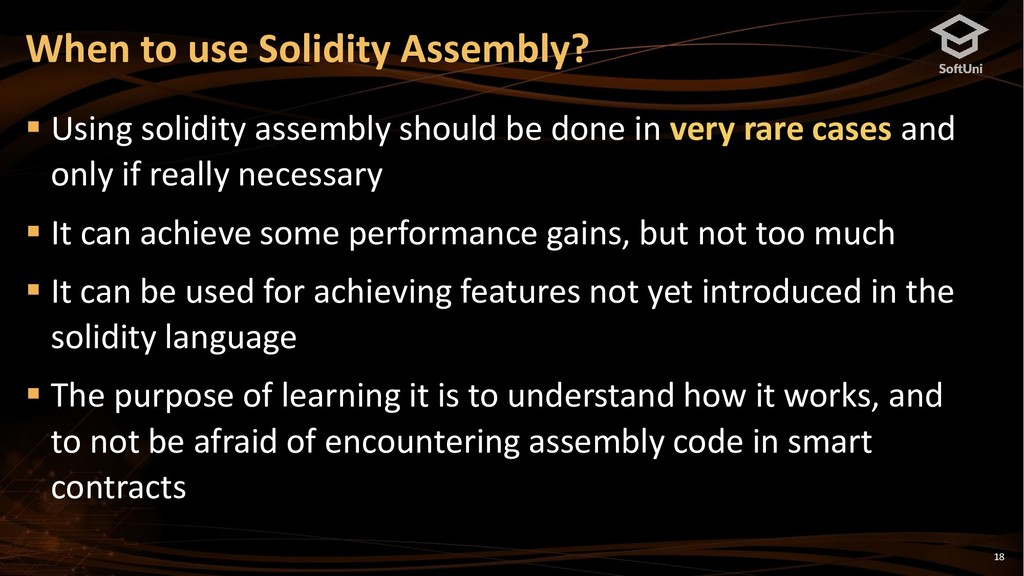 18 When to use Solidity Assembly? ▪ Using solid...