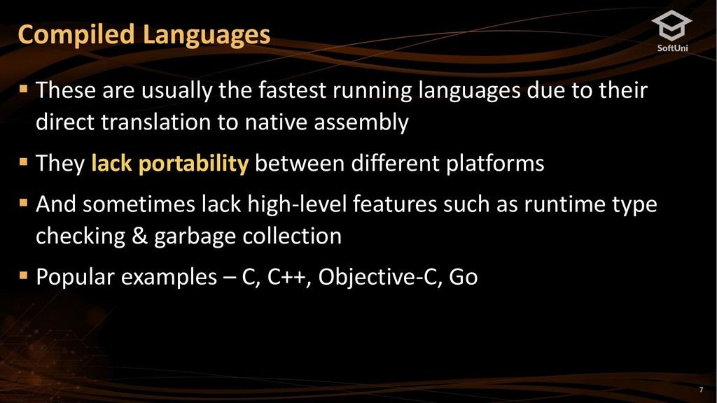 7 Compiled Languages ▪ These are usually the fa...