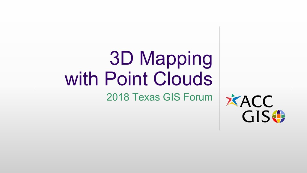 3D Mapping with Point Clouds 2018 Texas GIS For...