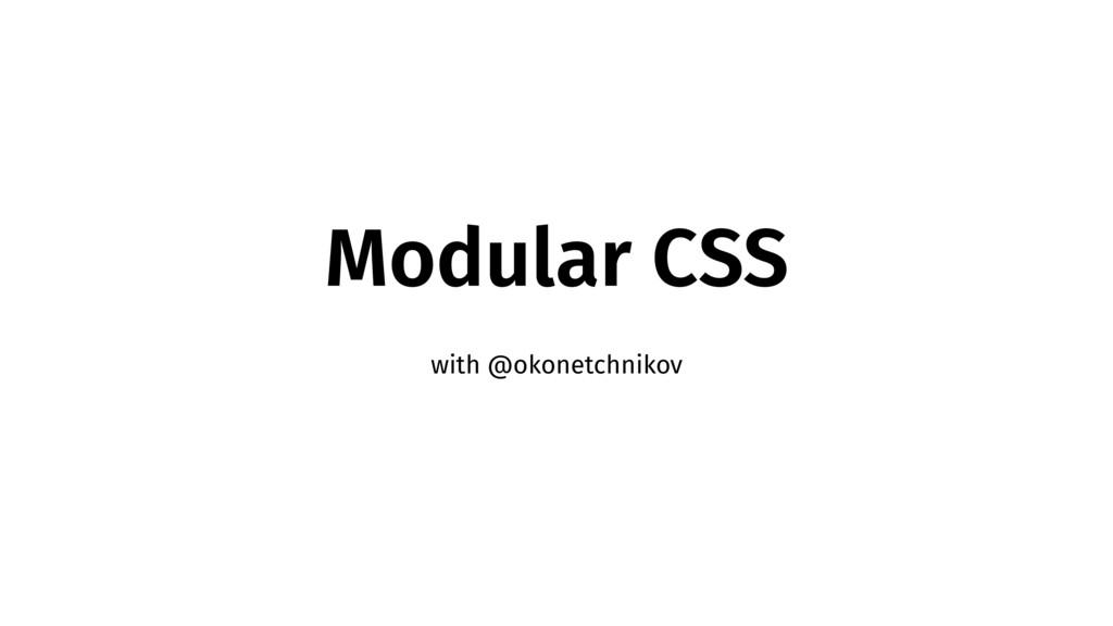 Modular CSS with @okonetchnikov