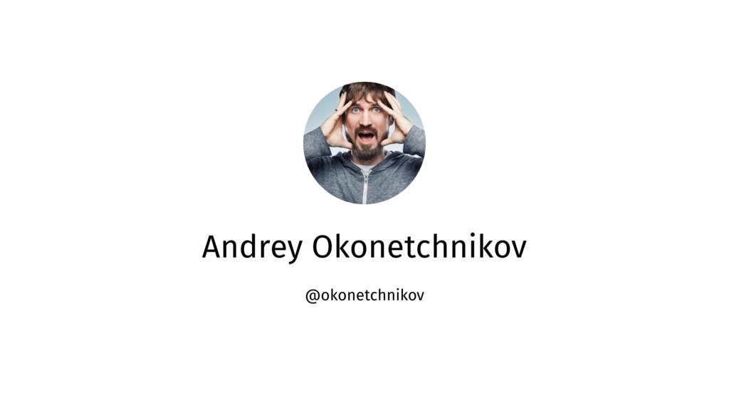 Andrey Okonetchnikov @okonetchnikov