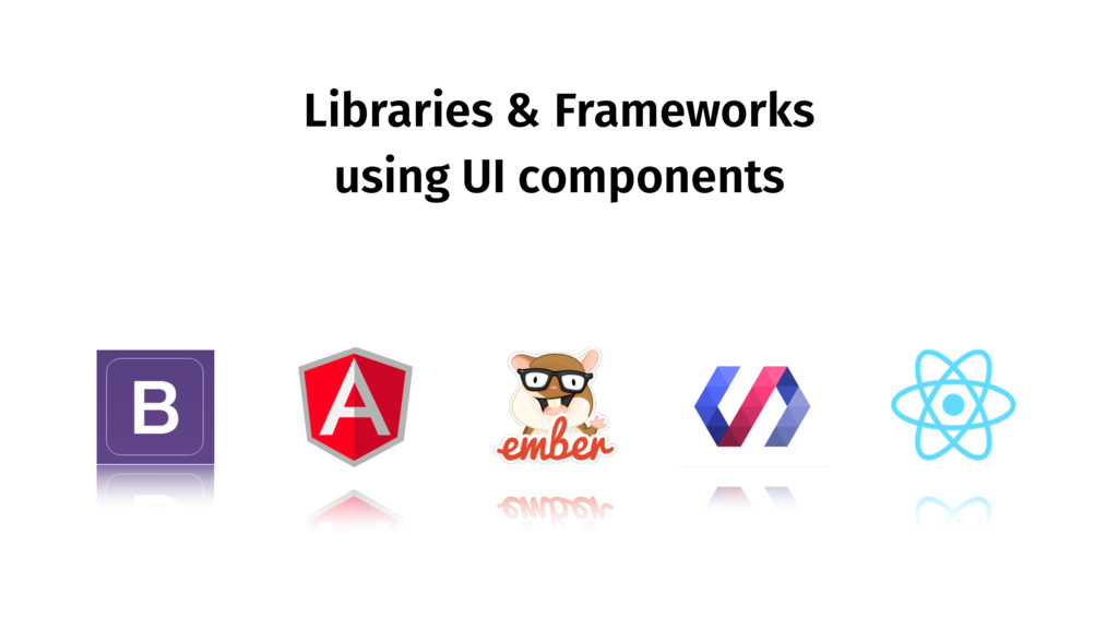 Libraries & Frameworks using UI components