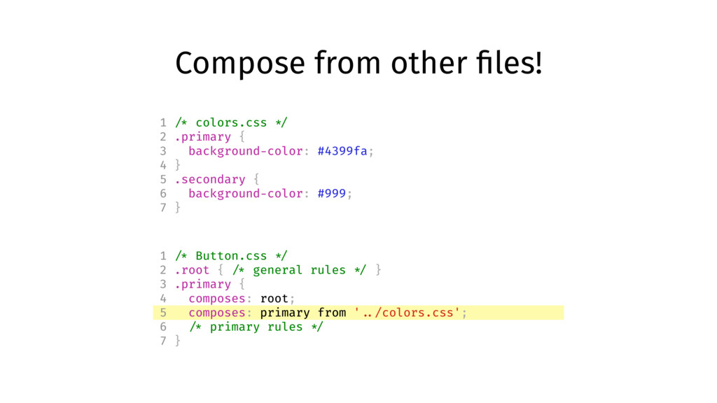 Compose from other files! 1 /* colors.css */ 2 ....