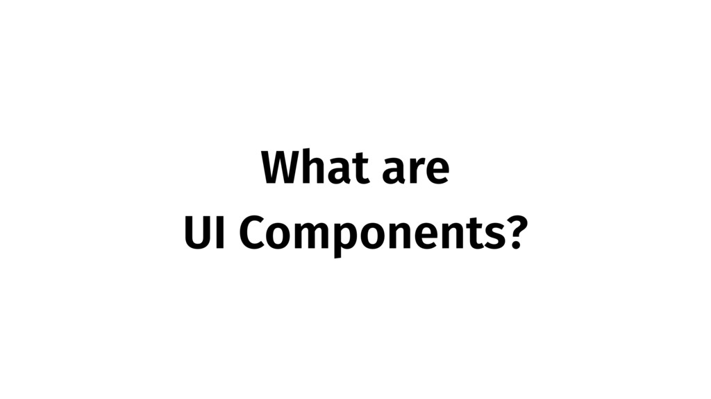 What are UI Components?