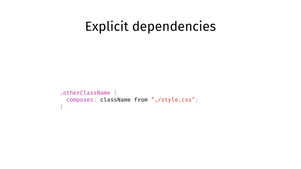 Explicit dependencies .otherClassName { compose...