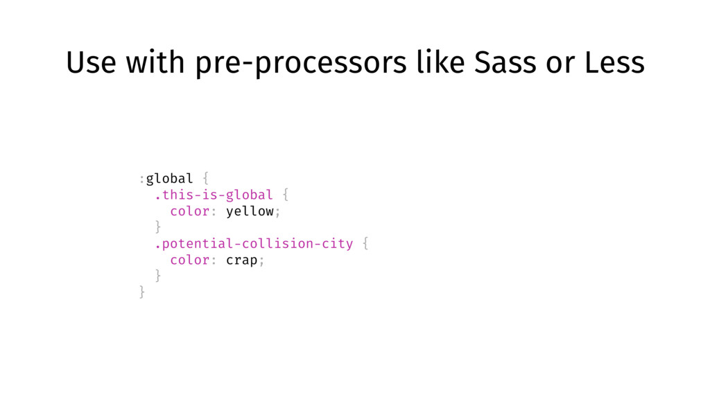 Use with pre-processors like Sass or Less :glob...