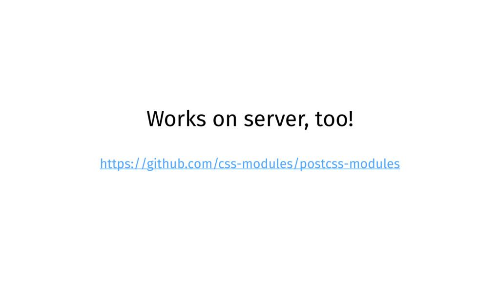 Works on server, too! https://github.com/css-mo...