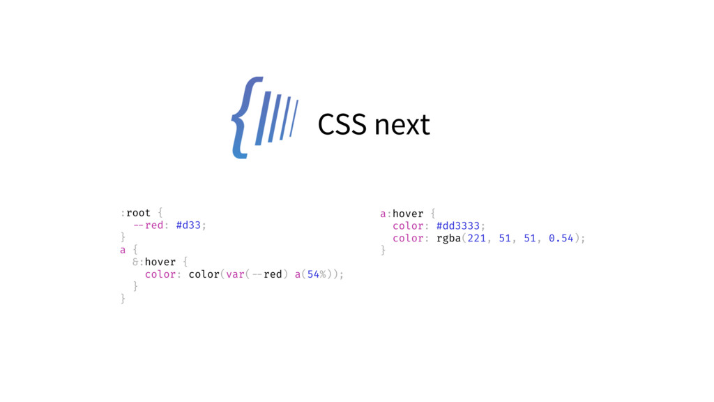 CSS next :root { --red: #d33; } a { &:hover { c...