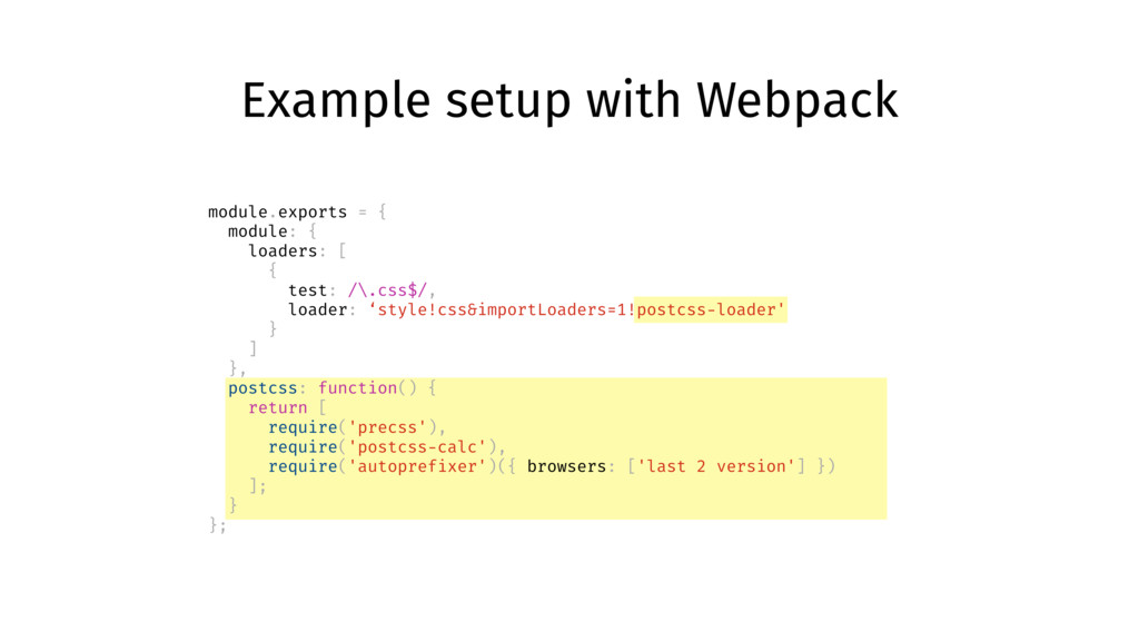 Example setup with Webpack module.exports = { m...