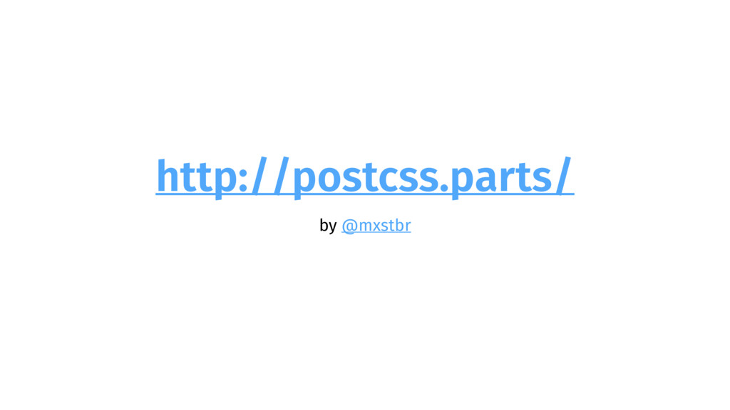 http://postcss.parts/ by @mxstbr