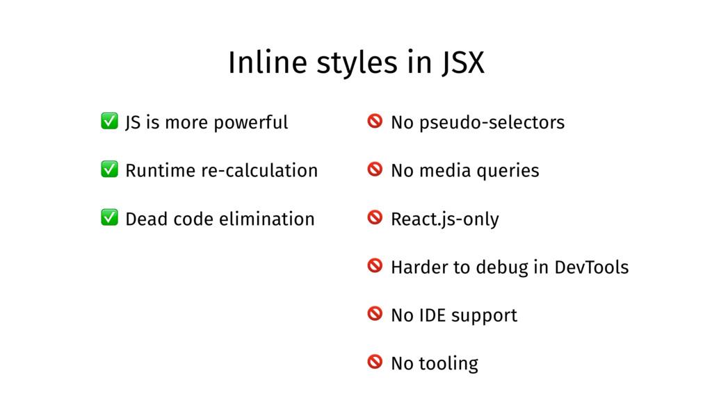 Inline styles in JSX ✅ JS is more powerful ✅ Ru...