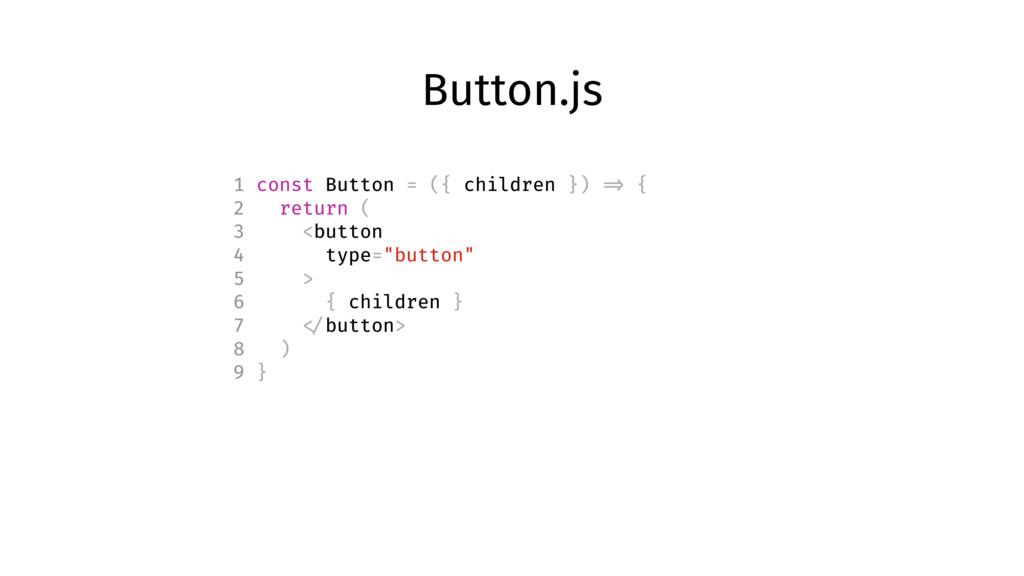 Button.js 1 const Button = ({ children }) => { ...