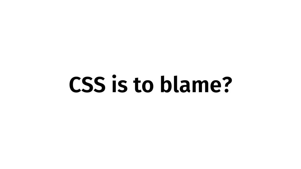 CSS is to blame?