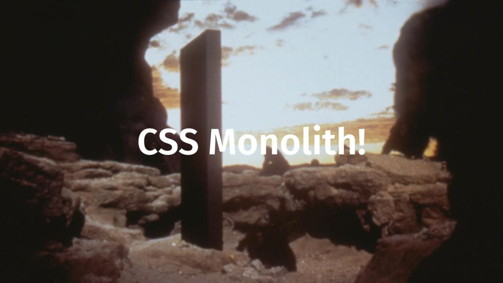 CSS Monolith!