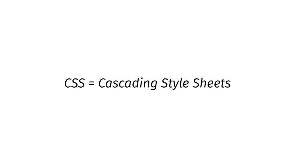 CSS = Cascading Style Sheets