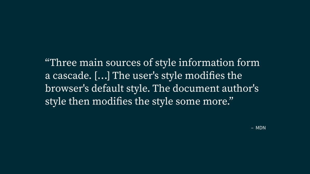 """– MDN """"Three main sources of style information ..."""