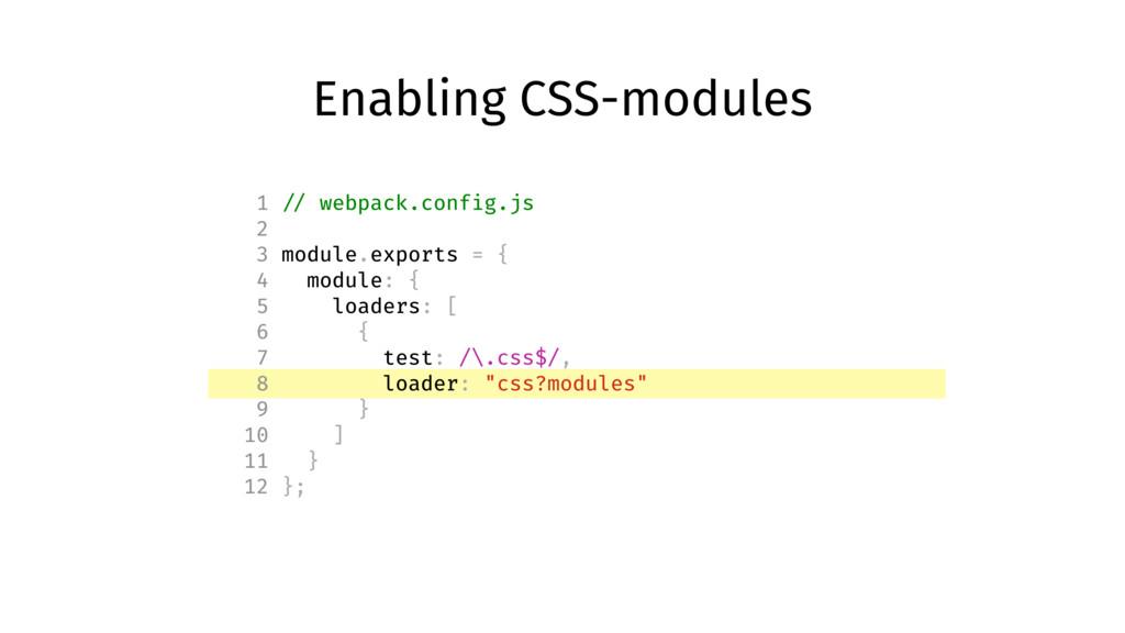 Enabling CSS-modules 1 // webpack.config.js 2 3...