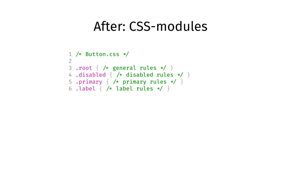 After: CSS-modules 1 /* Button.css */ 2 3 .root...