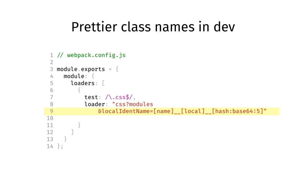 Prettier class names in dev 1 // webpack.config...
