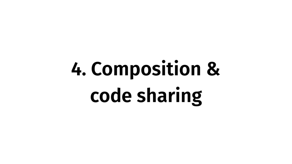 4. Composition & code sharing