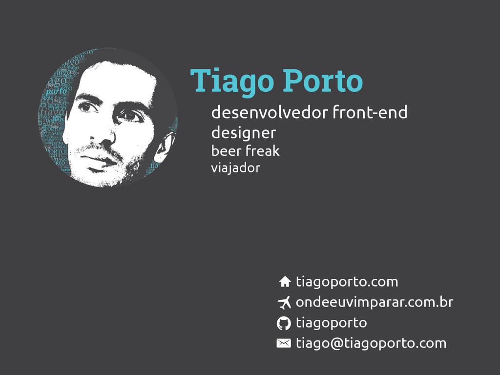 Tiago Porto tiagoporto tiago@tiagoporto.com ond...