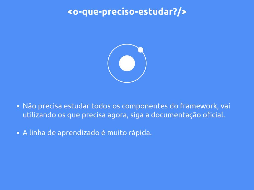 • Não precisa estudar todos os componentes do f...