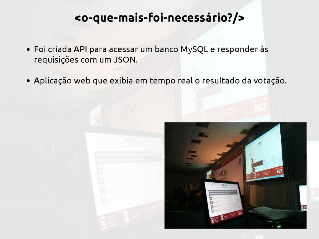 • Foi criada API para acessar um banco MySQL e ...