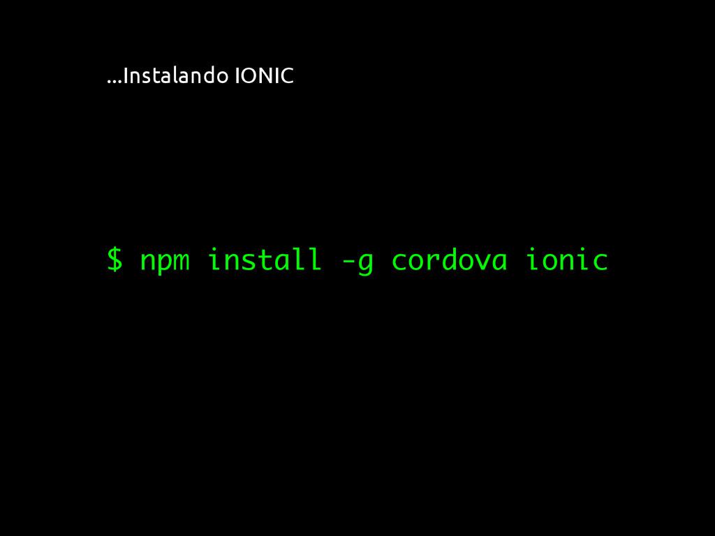 ...Instalando IONIC $ npm install -g cordova io...