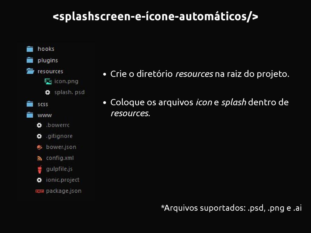 <splashscreen-e-ícone-automáticos/> • Crie o di...