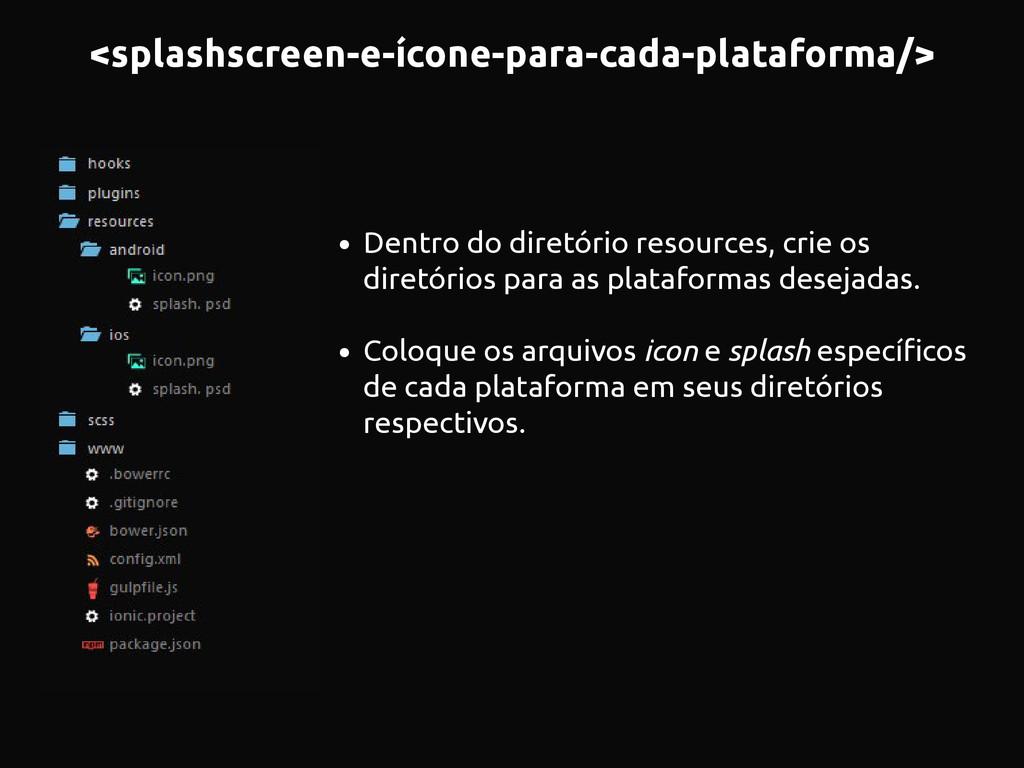 <splashscreen-e-ícone-para-cada-plataforma/> • ...