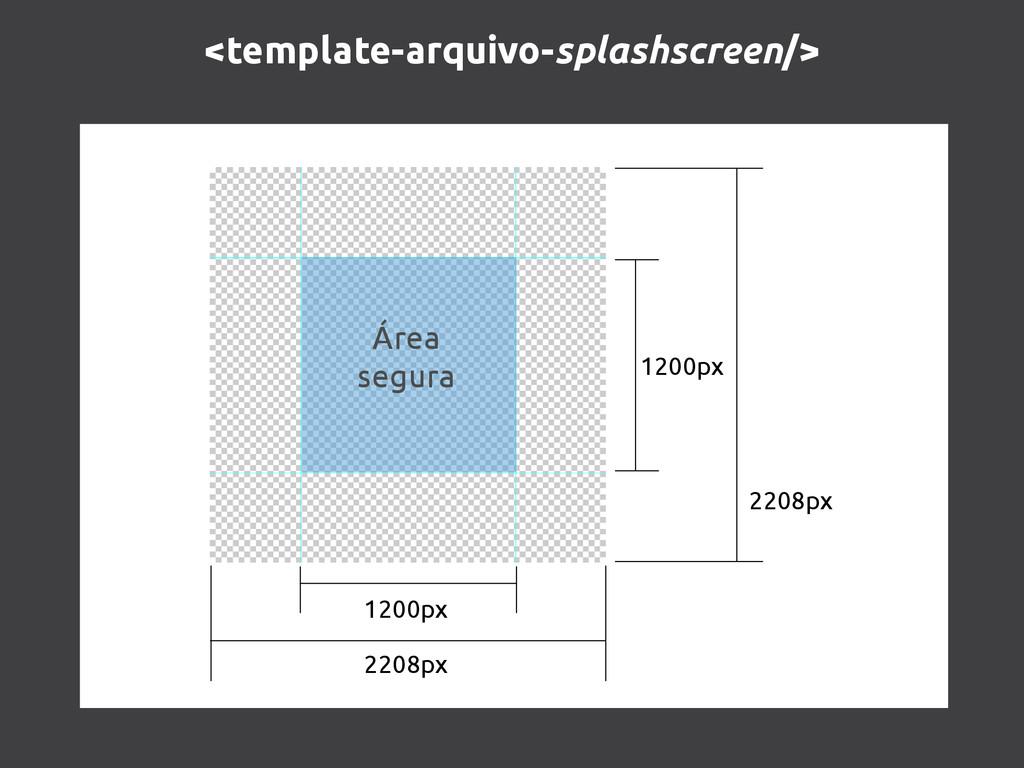 <template-arquivo-splashscreen/> 2208px 1200px ...