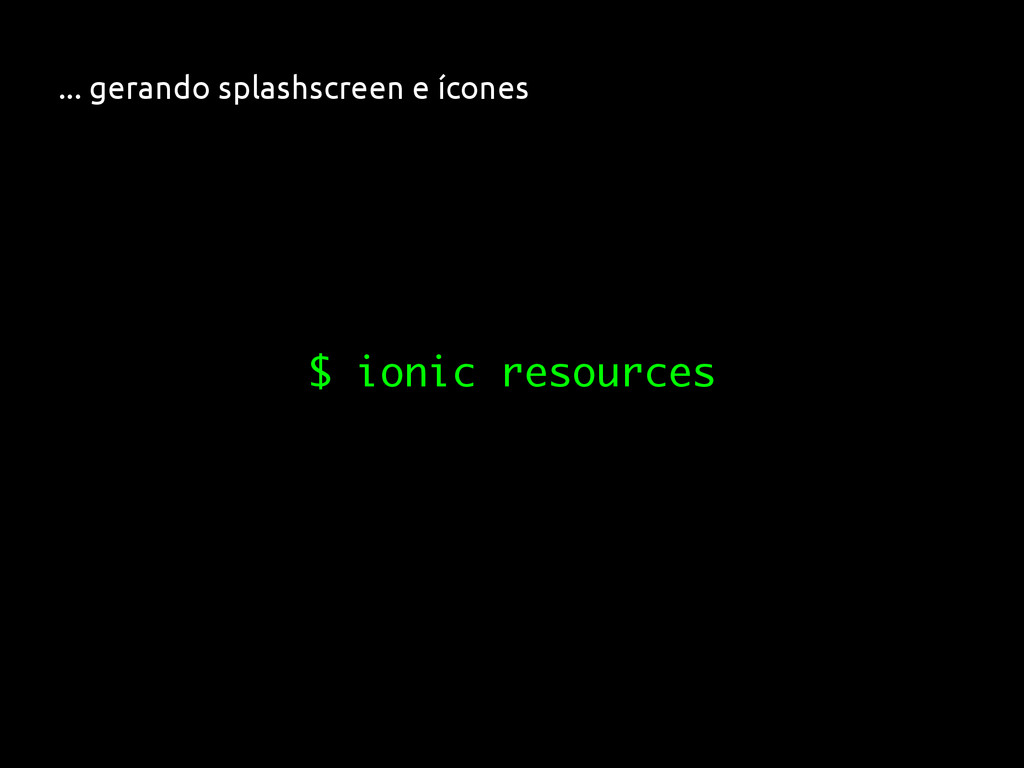 $ ionic resources ... gerando splashscreen e íc...