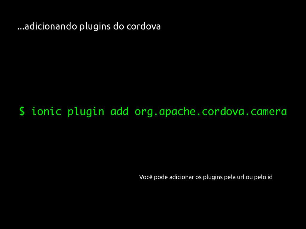 ...adicionando plugins do cordova $ ionic plugi...