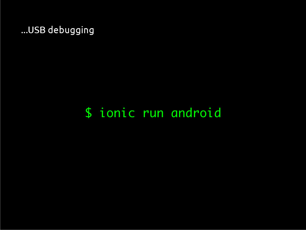 $ ionic run android ...USB debugging